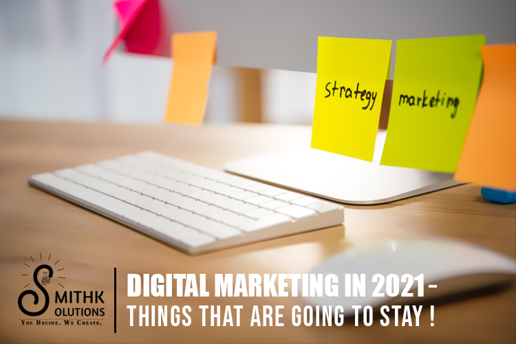 DIGITAL MARKETING IN 2021 – THINGS THAT ARE GOING TO STAY!